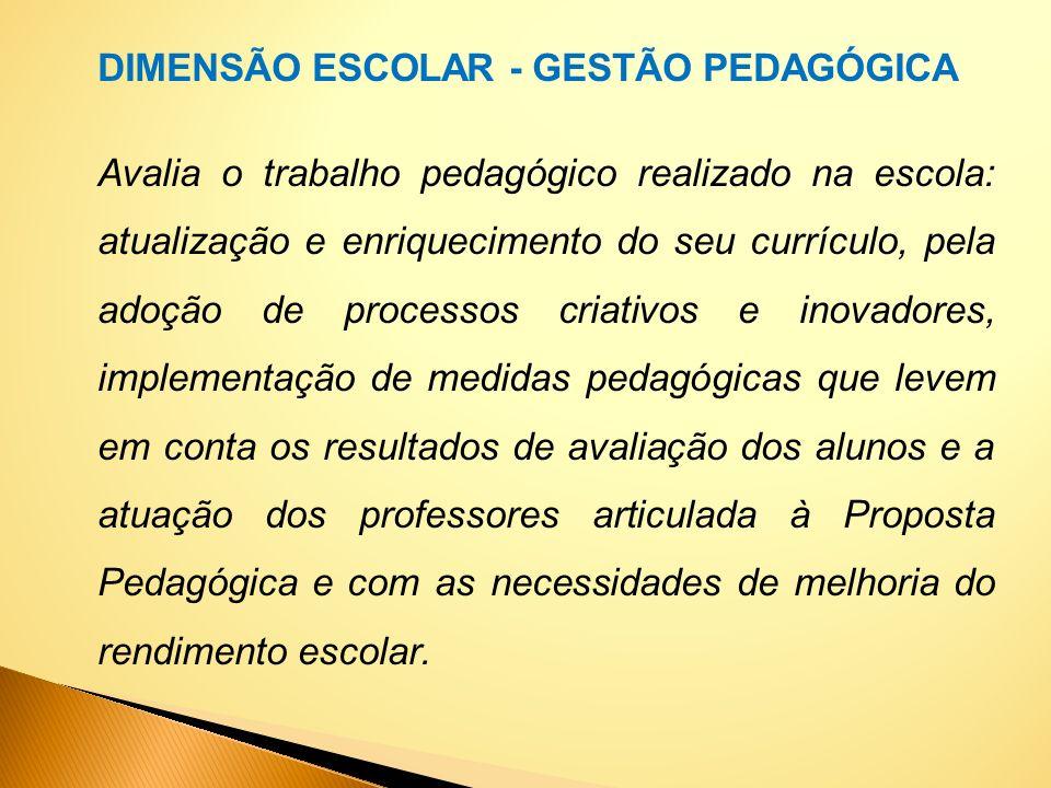 DIMENSÃO ESCOLAR - GESTÃO PEDAGÓGICA Avalia o trabalho pedagógico realizado na escola: atualização e enriquecimento do seu currículo, pela adoção de p