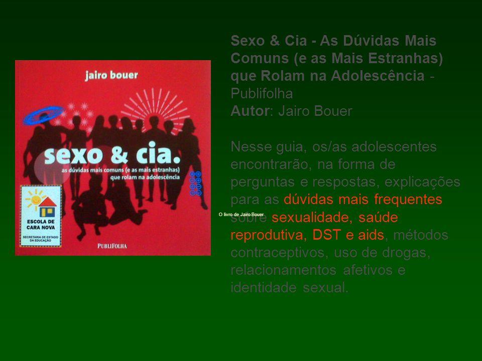 Sexo & Cia - As Dúvidas Mais Comuns (e as Mais Estranhas) que Rolam na Adolescência - Publifolha Autor: Jairo Bouer Nesse guia, os/as adolescentes enc