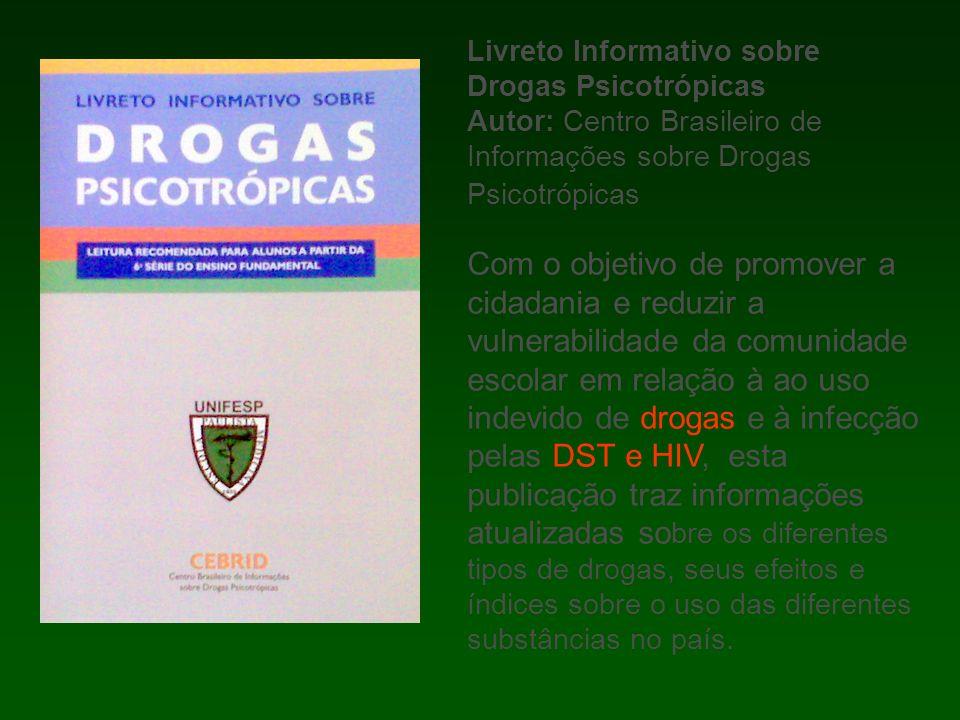 Livreto Informativo sobre Drogas Psicotrópicas Autor: Centro Brasileiro de Informações sobre Drogas Psicotrópicas Com o objetivo de promover a cidadan