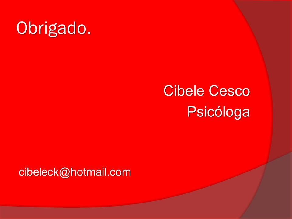 Obrigado. Cibele Cesco Psicólogacibeleck@hotmail.com