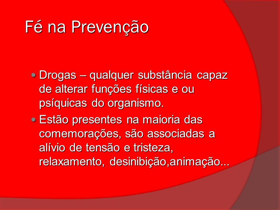 Fé na Prevenção Fé na Prevenção As drogas estão no nosso cotidiano,mesmo no das pessoas que não fazem uso, uma vez que as drogas aparecem nas notícias de televisão e jornal, nos relacionamentos sociais etc.