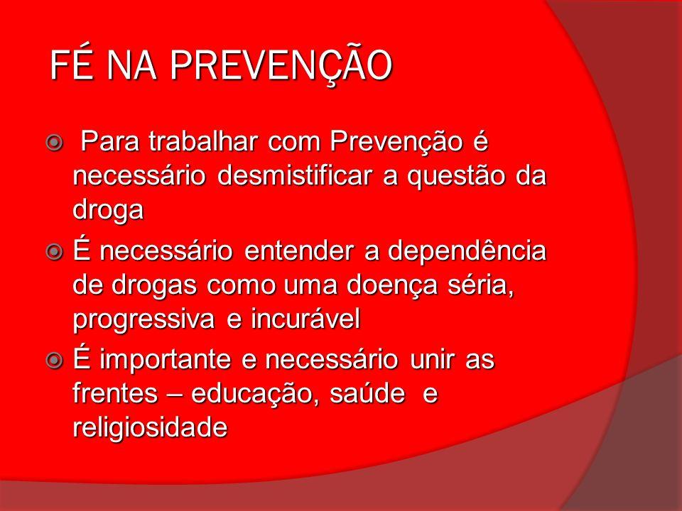 FÉ NA PREVENÇÃO FÉ NA PREVENÇÃO Para trabalhar com Prevenção é necessário desmistificar a questão da droga Para trabalhar com Prevenção é necessário d