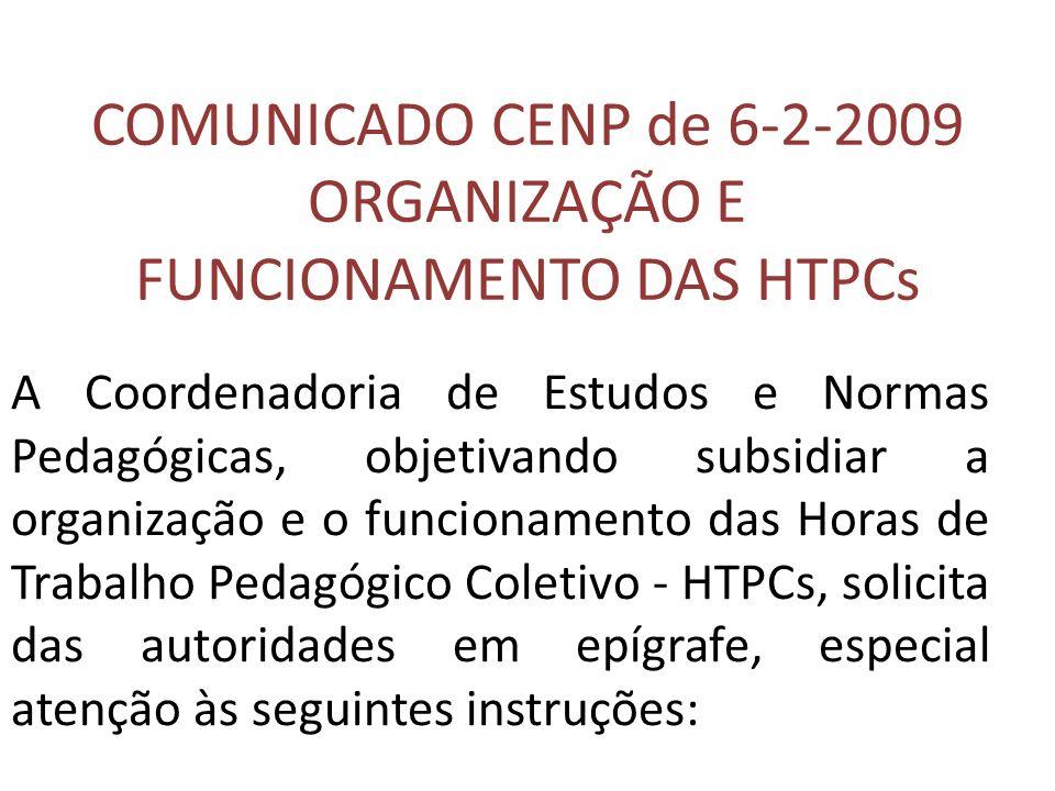 COMUNICADO CENP de 6-2-2009 ORGANIZAÇÃO E FUNCIONAMENTO DAS HTPCs A Coordenadoria de Estudos e Normas Pedagógicas, objetivando subsidiar a organização