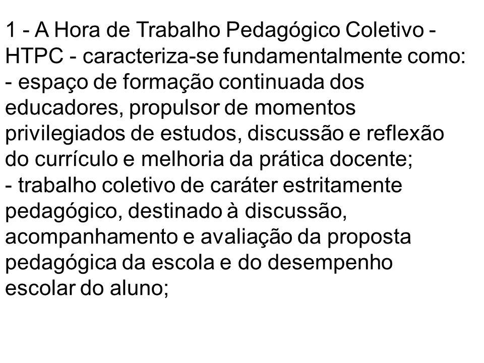 1 - A Hora de Trabalho Pedagógico Coletivo - HTPC - caracteriza-se fundamentalmente como: - espaço de formação continuada dos educadores, propulsor de