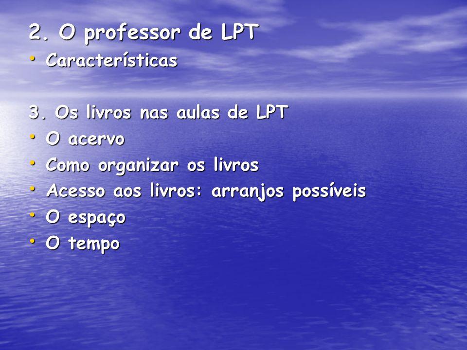 2. O professor de LPT Características Características 3. Os livros nas aulas de LPT O acervo O acervo Como organizar os livros Como organizar os livro