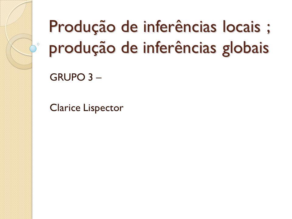 Produção de inferências locais ; produção de inferências globais GRUPO 3 – Clarice Lispector