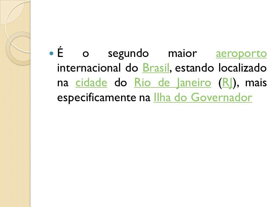 É o segundo maior aeroporto internacional do Brasil, estando localizado na cidade do Rio de Janeiro (RJ), mais especificamente na Ilha do Governadorae