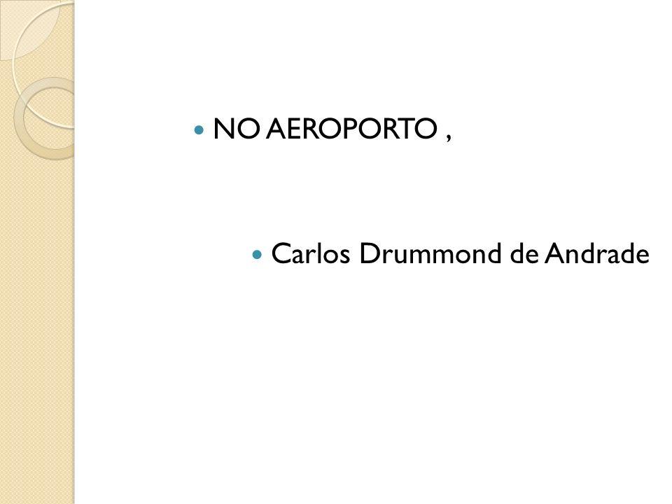 NO AEROPORTO, Carlos Drummond de Andrade