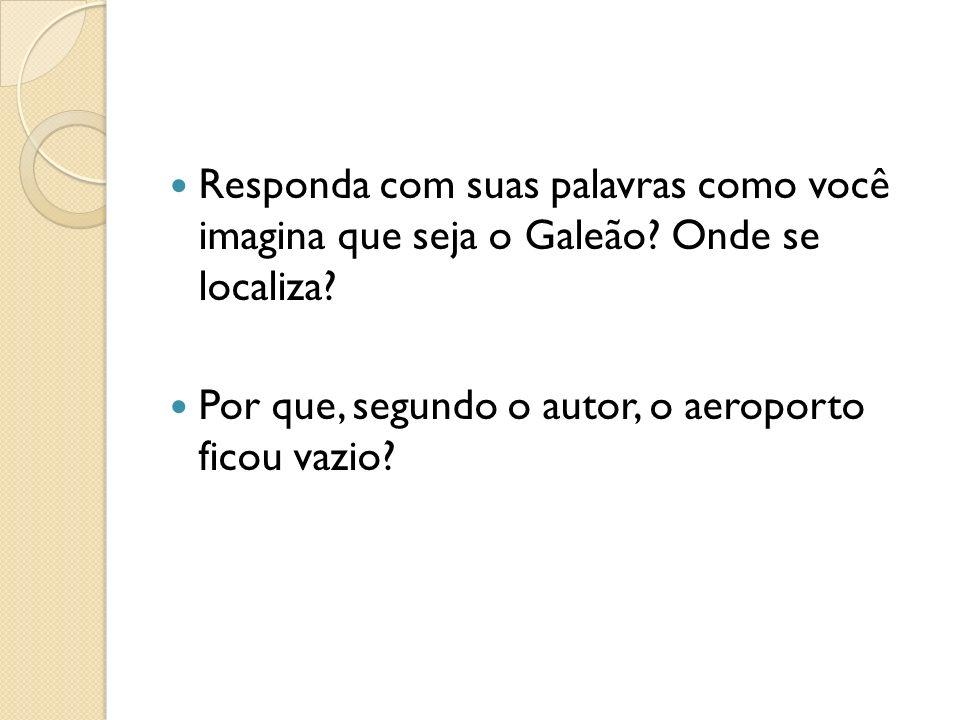 Responda com suas palavras como você imagina que seja o Galeão? Onde se localiza? Por que, segundo o autor, o aeroporto ficou vazio?