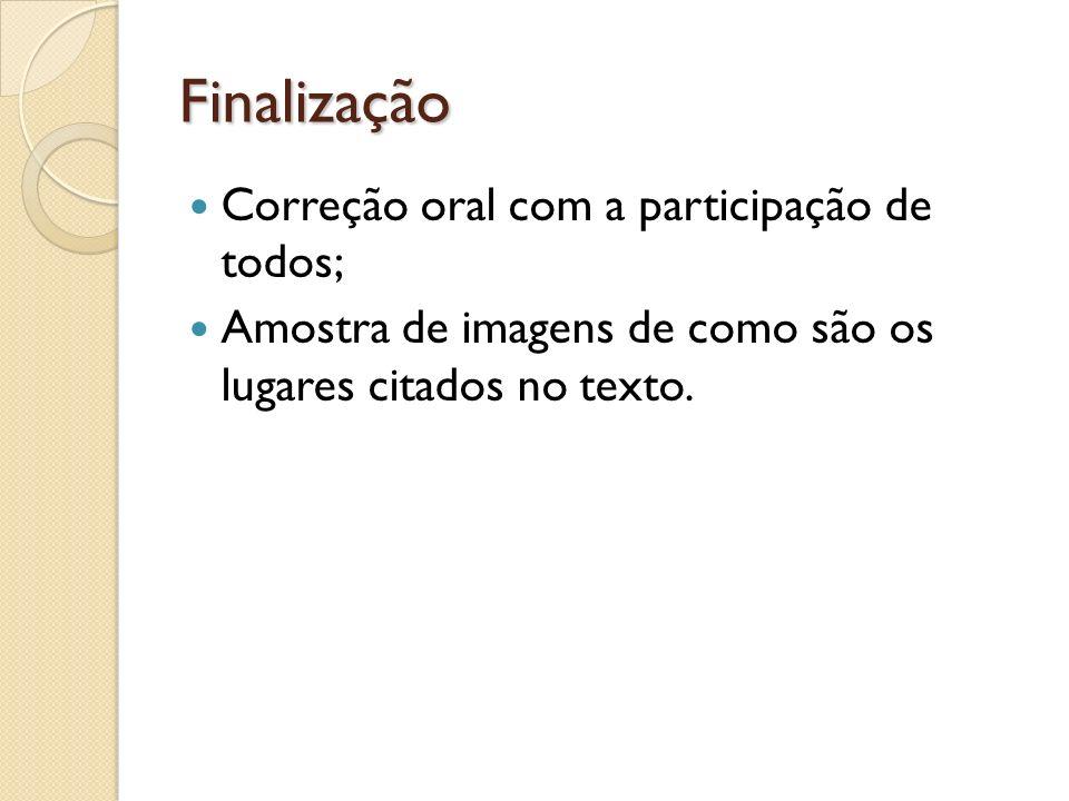 Finalização Correção oral com a participação de todos; Amostra de imagens de como são os lugares citados no texto.