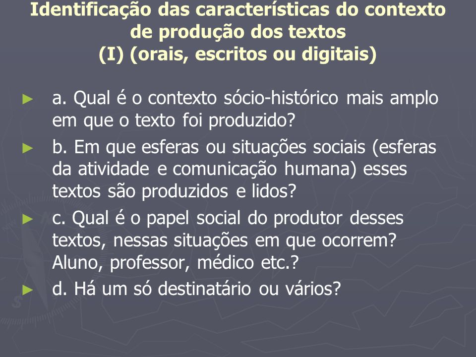 Identificação das características do contexto de produção dos textos (I) (orais, escritos ou digitais) a. Qual é o contexto sócio-histórico mais amplo
