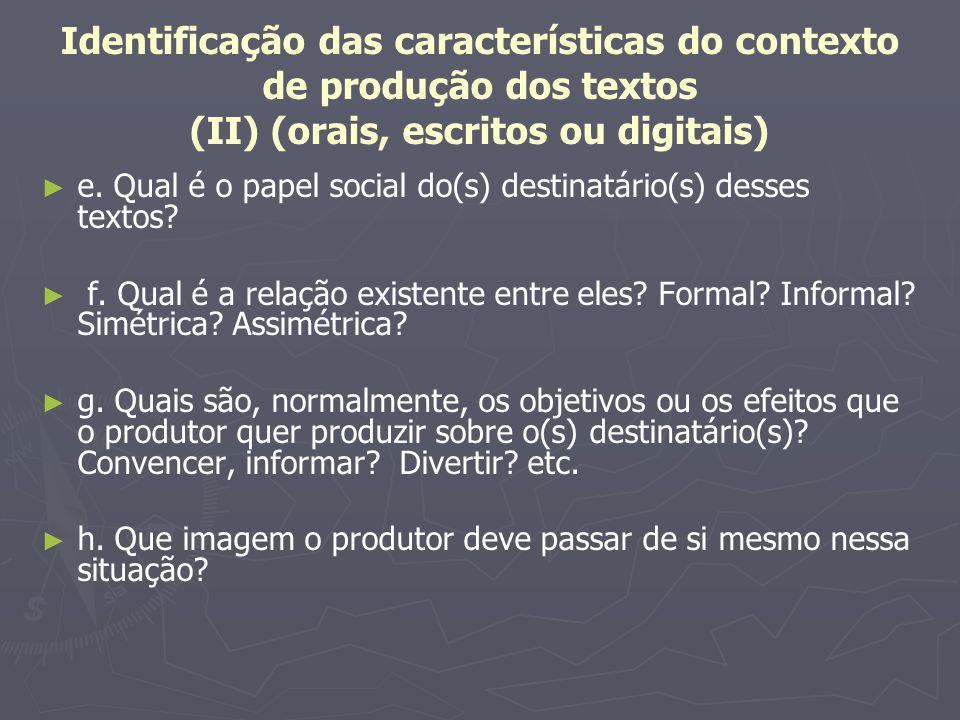 Identificação das características do contexto de produção dos textos (II) (orais, escritos ou digitais) e. Qual é o papel social do(s) destinatário(s)