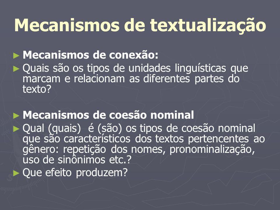 Mecanismos de textualização Mecanismos de conexão: Quais são os tipos de unidades linguísticas que marcam e relacionam as diferentes partes do texto?