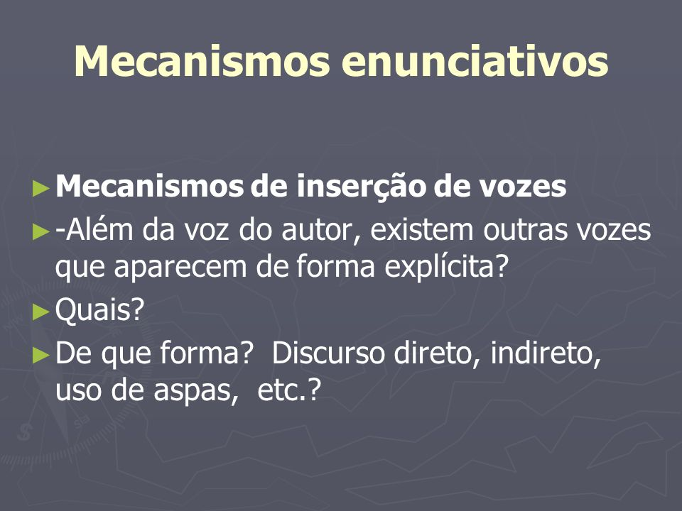 Mecanismos enunciativos Mecanismos de inserção de vozes -Além da voz do autor, existem outras vozes que aparecem de forma explícita? Quais? De que for