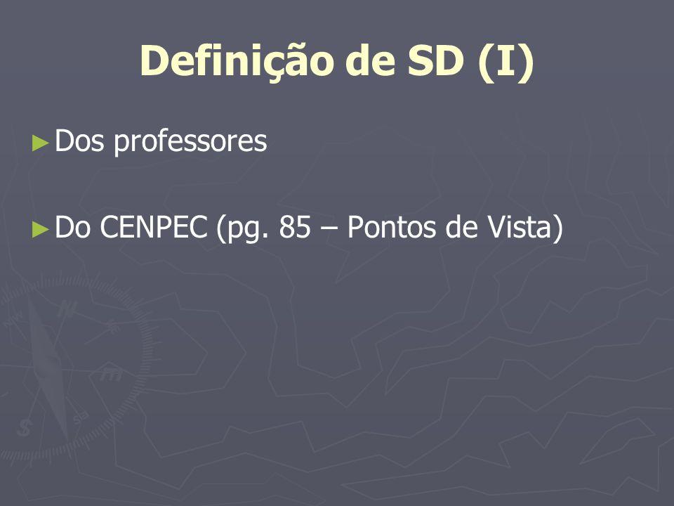 Definição de SD (I) Dos professores Do CENPEC (pg. 85 – Pontos de Vista)