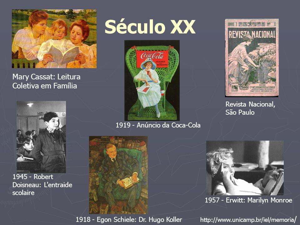 Século XX http://www.unicamp.br/iel/memoria / Mary Cassat: Leitura Coletiva em Família 1918 - Egon Schiele: Dr. Hugo Koller 1919 - Anúncio da Coca-Col