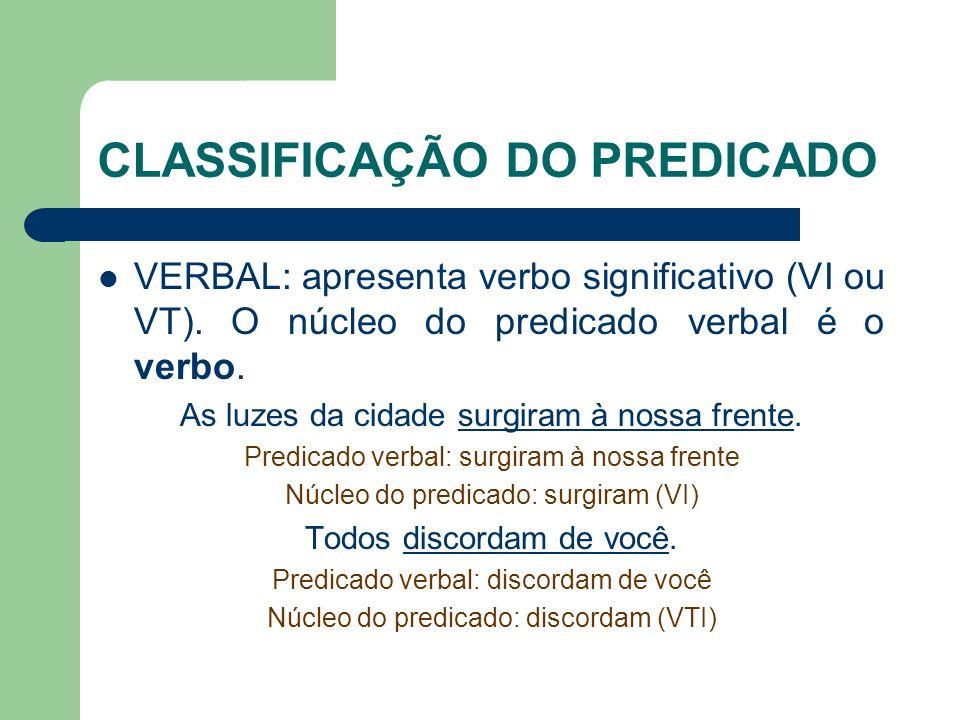 CLASSIFICAÇÃO DO PREDICADO VERBAL: apresenta verbo significativo (VI ou VT).