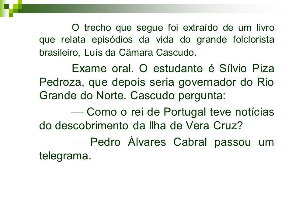 O trecho que segue foi extraído de um livro que relata episódios da vida do grande folclorista brasileiro, Luís da Câmara Cascudo. Exame oral. O estud