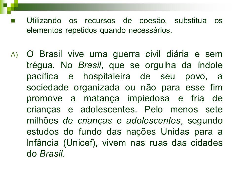 Utilizando os recursos de coesão, substitua os elementos repetidos quando necessários. A) O Brasil vive uma guerra civil diária e sem trégua. No Brasi
