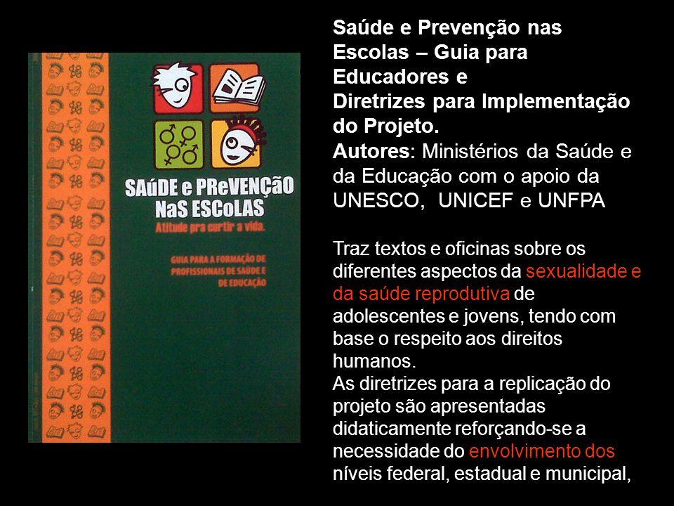Saúde e Prevenção nas Escolas – Guia para Educadores e Diretrizes para Implementação do Projeto. Autores: Ministérios da Saúde e da Educação com o apo