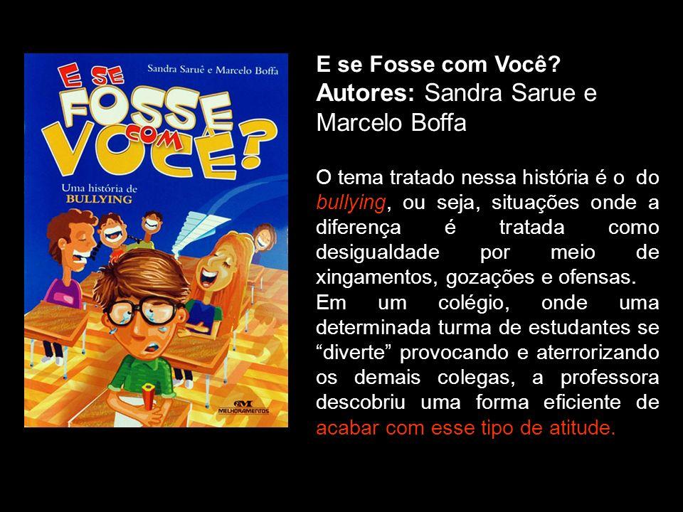 E se Fosse com Você? Autores: Sandra Sarue e Marcelo Boffa O tema tratado nessa história é o do bullying, ou seja, situações onde a diferença é tratad