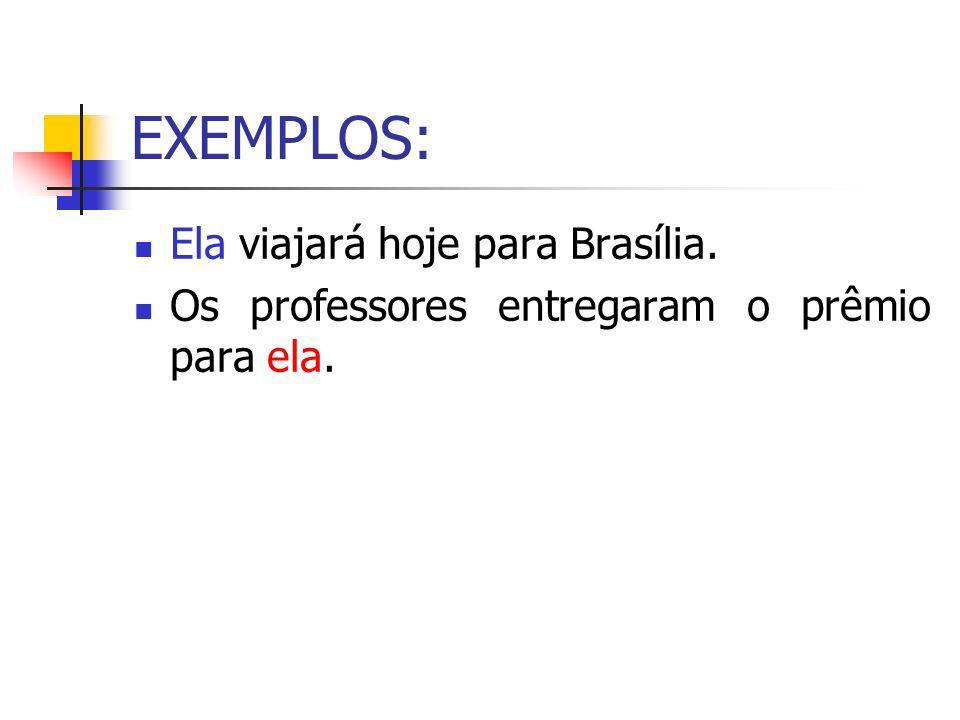EXEMPLOS: Ela viajará hoje para Brasília. Os professores entregaram o prêmio para ela.