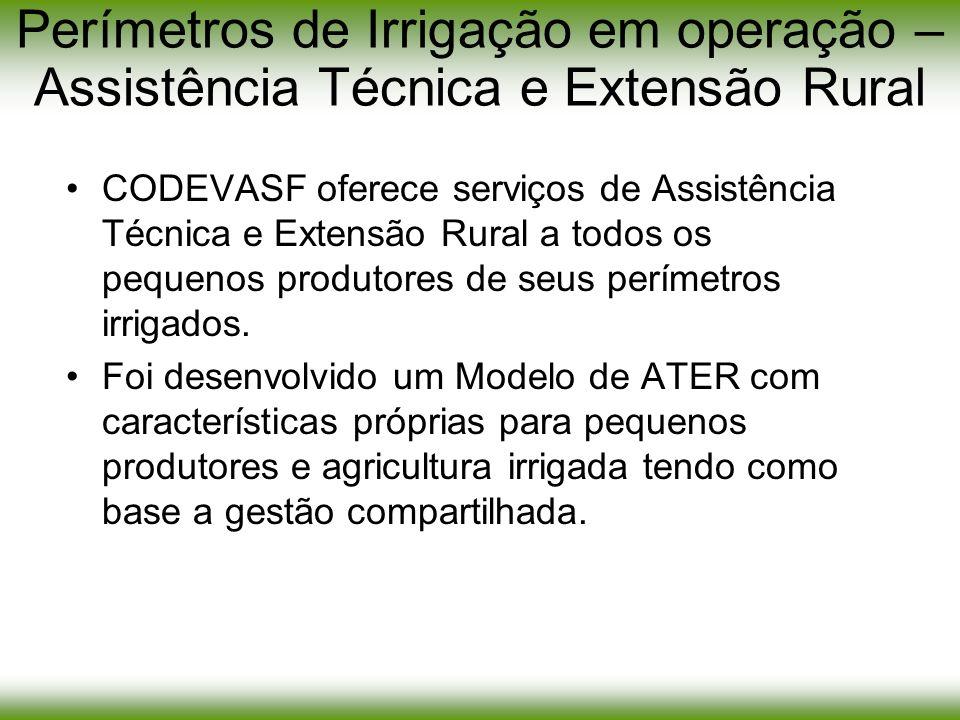 Perímetros de Irrigação em operação – Assistência Técnica e Extensão Rural CODEVASF oferece serviços de Assistência Técnica e Extensão Rural a todos o