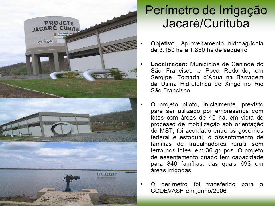 Perímetro de Irrigação Jacaré/Curituba Objetivo: Aproveitamento hidroagrícola de 3.150 ha e 1.850 ha de sequeiro Localização: Municípios de Canindé do
