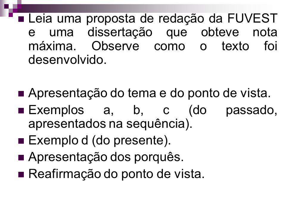 Leia uma proposta de redação da FUVEST e uma dissertação que obteve nota máxima. Observe como o texto foi desenvolvido. Apresentação do tema e do pont