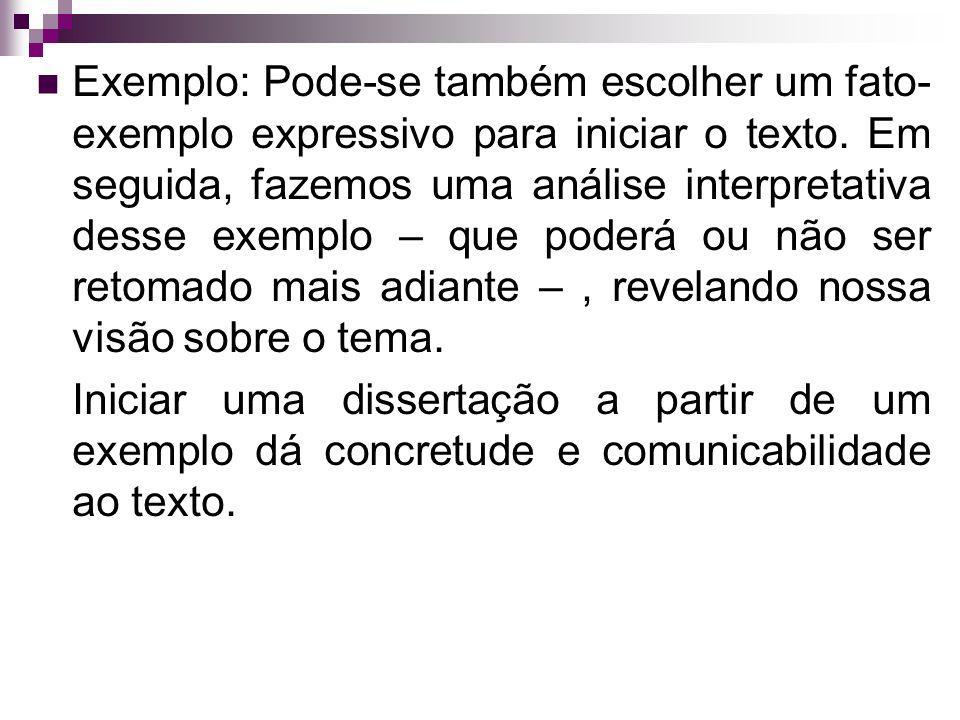 Exemplo: Pode-se também escolher um fato- exemplo expressivo para iniciar o texto. Em seguida, fazemos uma análise interpretativa desse exemplo – que
