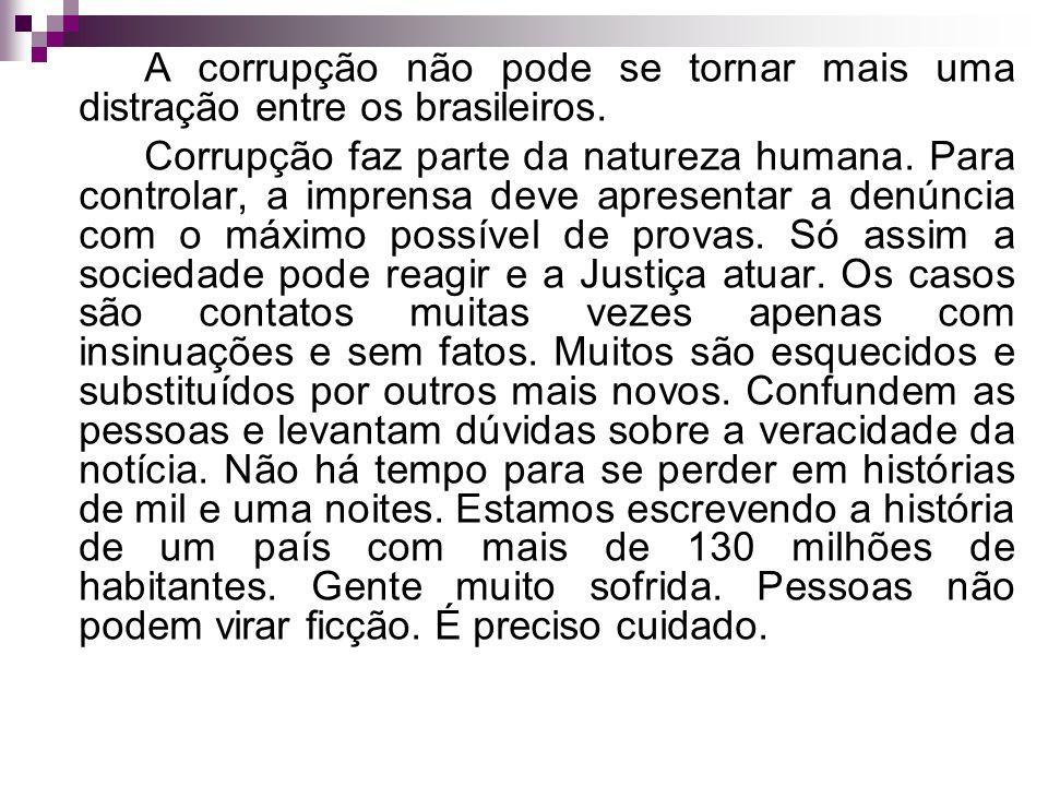 A corrupção não pode se tornar mais uma distração entre os brasileiros. Corrupção faz parte da natureza humana. Para controlar, a imprensa deve aprese