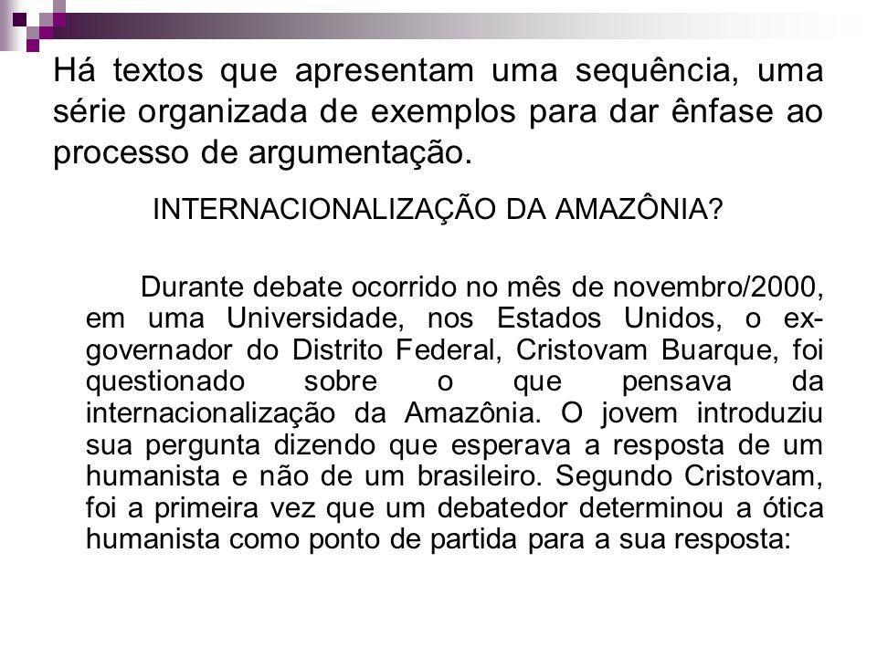 Há textos que apresentam uma sequência, uma série organizada de exemplos para dar ênfase ao processo de argumentação. INTERNACIONALIZAÇÃO DA AMAZÔNIA?