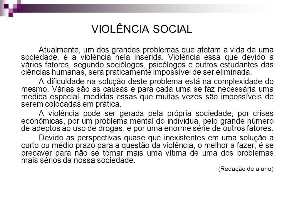 VIOLÊNCIA SOCIAL Atualmente, um dos grandes problemas que afetam a vida de uma sociedade, é a violência nela inserida. Violência essa que devido a vár
