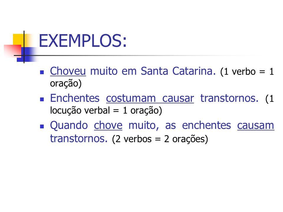 EXEMPLOS: Choveu muito em Santa Catarina. (1 verbo = 1 oração) Enchentes costumam causar transtornos. (1 locução verbal = 1 oração) Quando chove muito