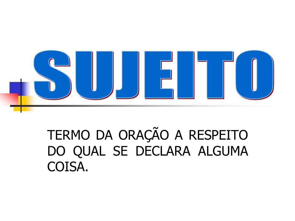 TERMO DA ORAÇÃO A RESPEITO DO QUAL SE DECLARA ALGUMA COISA.