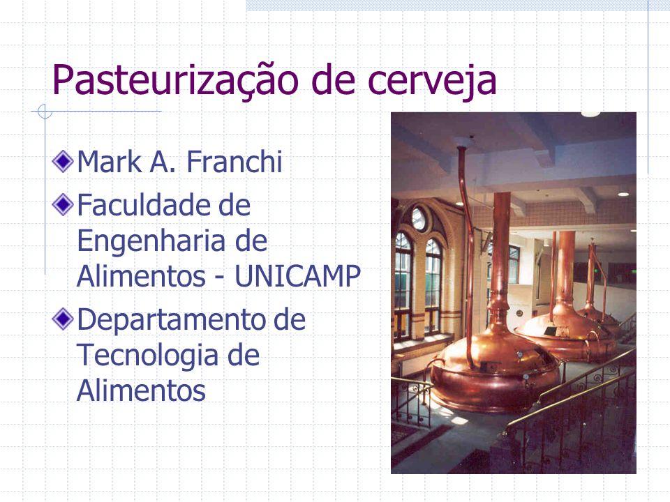 Pasteurização de cerveja Mark A. Franchi Faculdade de Engenharia de Alimentos - UNICAMP Departamento de Tecnologia de Alimentos