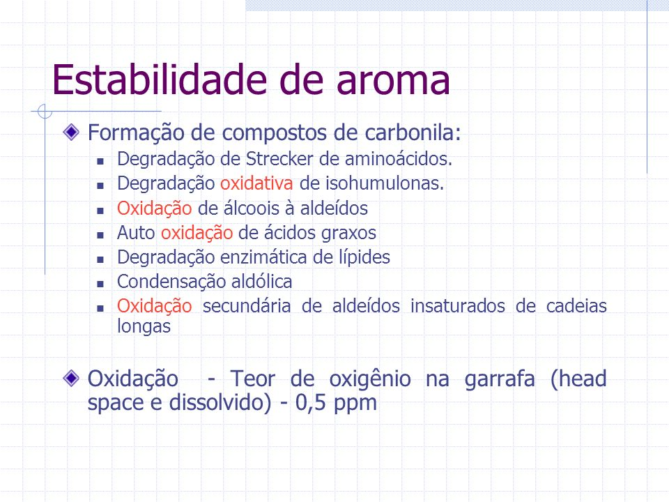 Estabilidade de aroma Formação de compostos de carbonila: Degradação de Strecker de aminoácidos. Degradação oxidativa de isohumulonas. Oxidação de álc