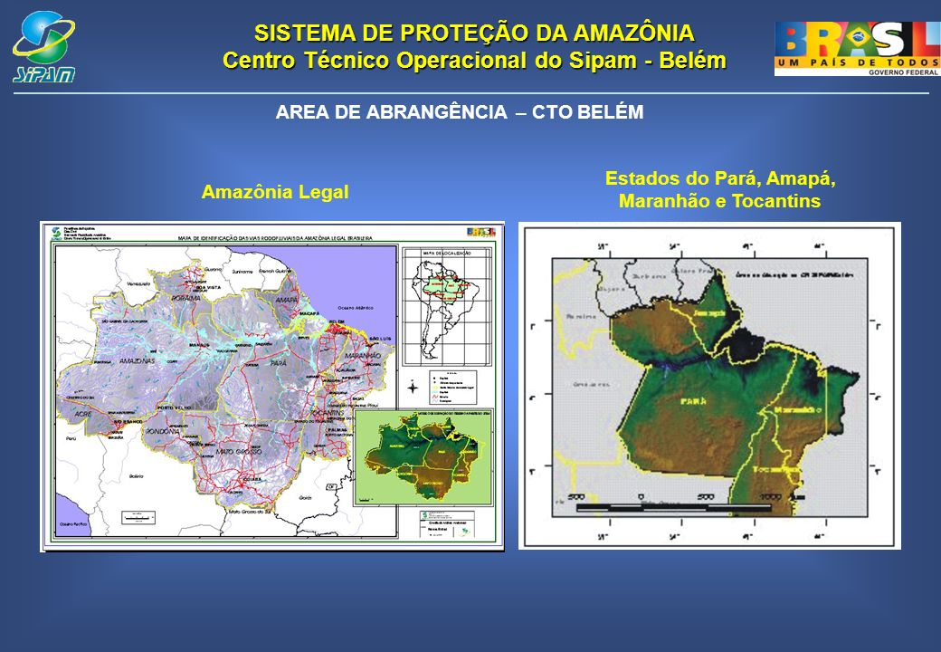 SISTEMA DE PROTEÇÃO DA AMAZÔNIA Centro Técnico Operacional do Sipam - Belém AREA DE ABRANGÊNCIA – CTO BELÉM Estados do Pará, Amapá, Maranhão e Tocanti