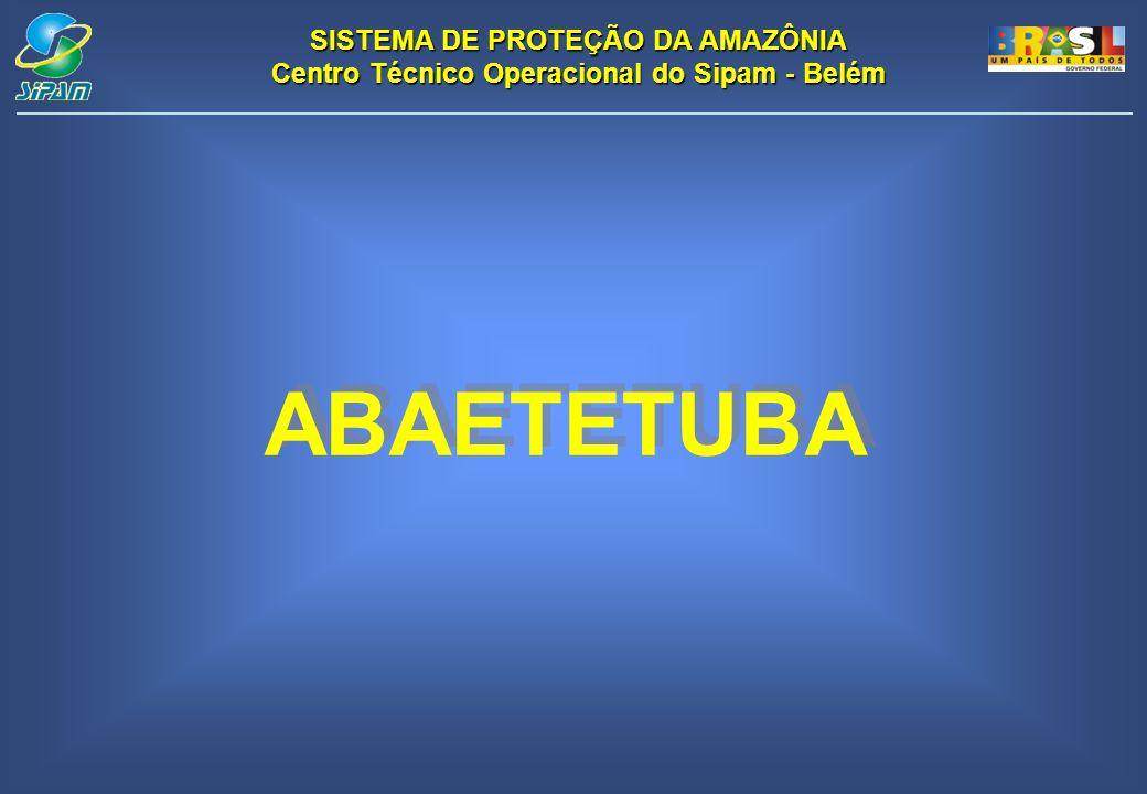 SISTEMA DE PROTEÇÃO DA AMAZÔNIA Centro Técnico Operacional do Sipam - Belém ABAETETUBA