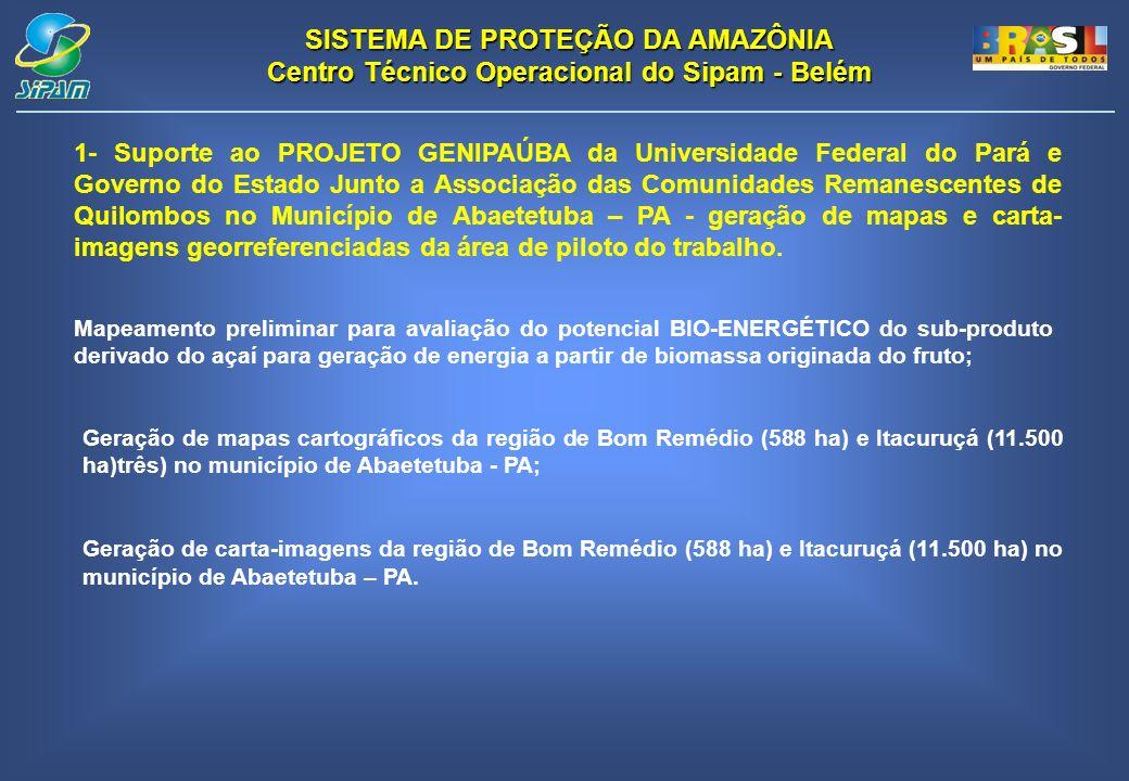 SISTEMA DE PROTEÇÃO DA AMAZÔNIA Centro Técnico Operacional do Sipam - Belém 1- Suporte ao PROJETO GENIPAÚBA da Universidade Federal do Pará e Governo do Estado Junto a Associação das Comunidades Remanescentes de Quilombos no Município de Abaetetuba – PA - geração de mapas e carta- imagens georreferenciadas da área de piloto do trabalho.