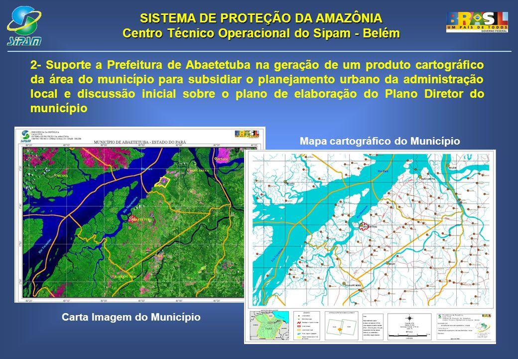 SISTEMA DE PROTEÇÃO DA AMAZÔNIA Centro Técnico Operacional do Sipam - Belém 2- Suporte a Prefeitura de Abaetetuba na geração de um produto cartográfic