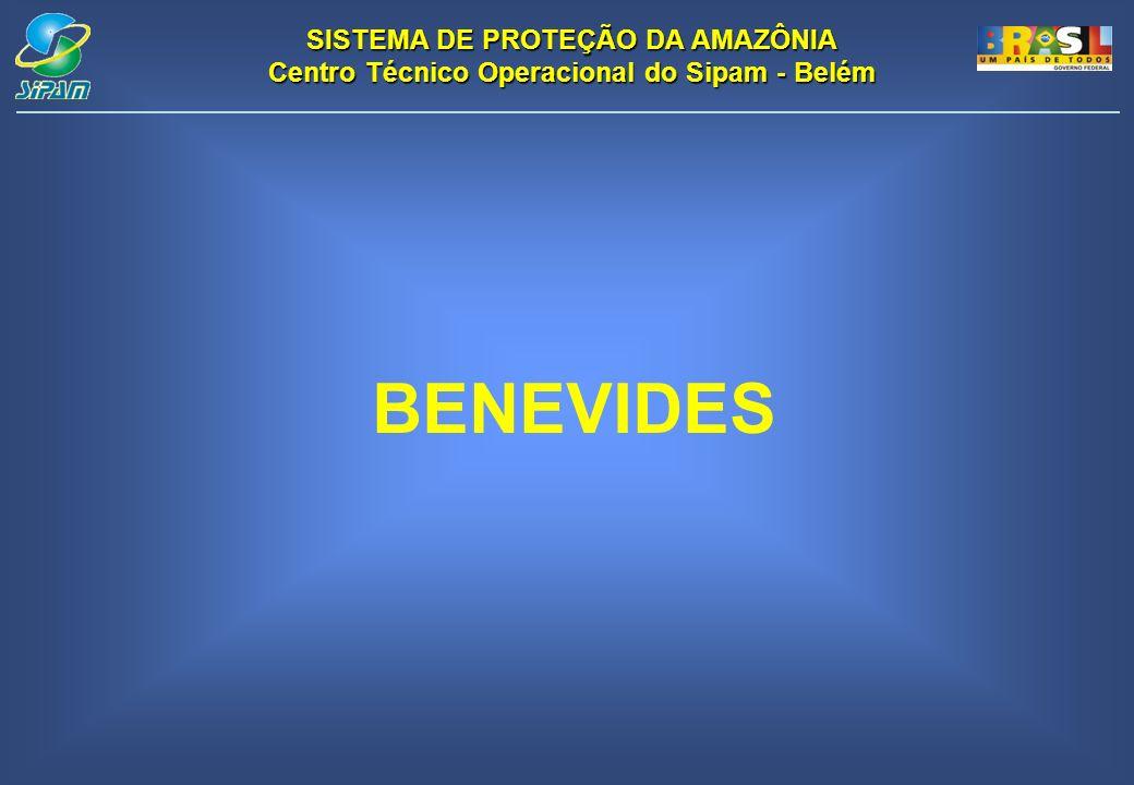 SISTEMA DE PROTEÇÃO DA AMAZÔNIA Centro Técnico Operacional do Sipam - Belém BENEVIDES