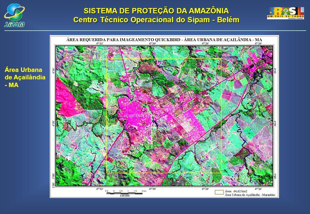 SISTEMA DE PROTEÇÃO DA AMAZÔNIA Centro Técnico Operacional do Sipam - Belém Área Urbana de Açailândia - MA