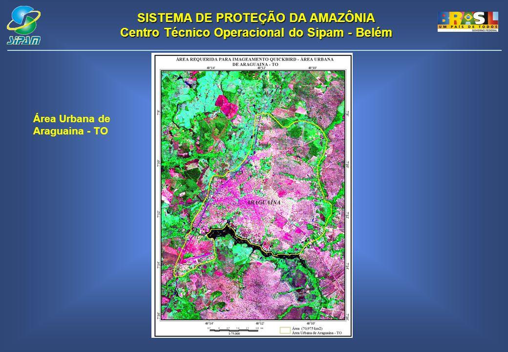 SISTEMA DE PROTEÇÃO DA AMAZÔNIA Centro Técnico Operacional do Sipam - Belém Área Urbana de Araguaina - TO