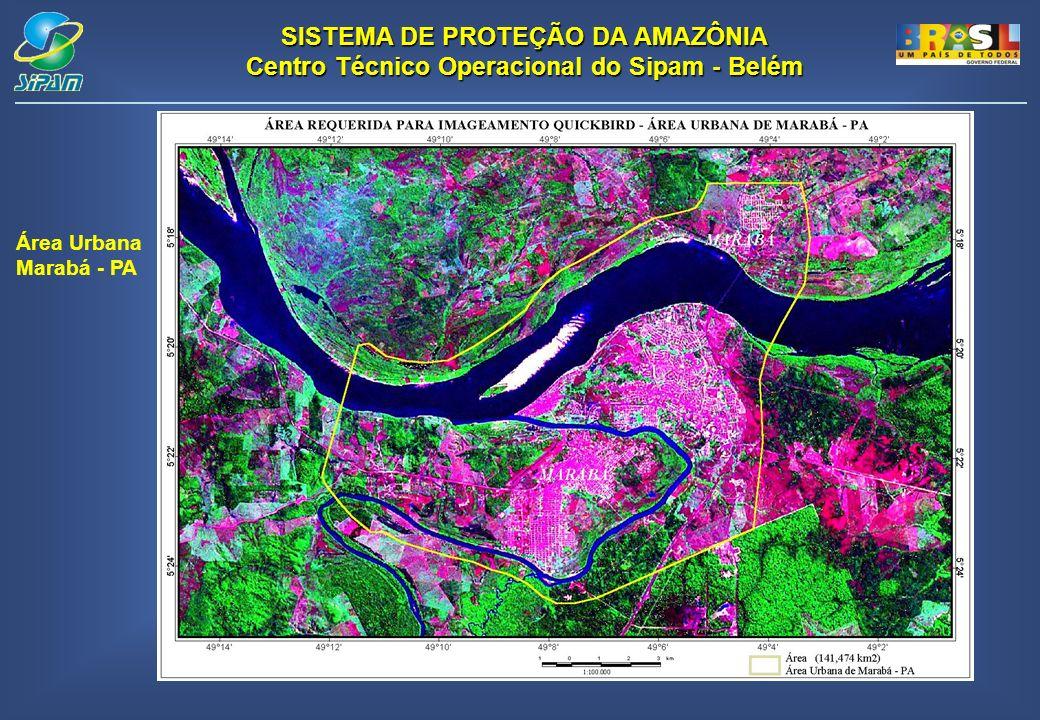 SISTEMA DE PROTEÇÃO DA AMAZÔNIA Centro Técnico Operacional do Sipam - Belém Área Urbana Marabá - PA