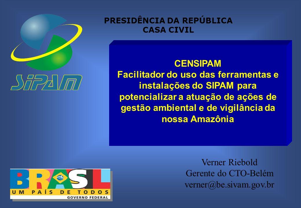Centro Gestor e Operacional do Sistema de Proteção da Amazônia CENSIPAM Decreto 4.200 de 17/04/2002 PRESIDÊNCIA DA REPÚBLICA CASA CIVIL CENSIPAM Facilitador do uso das ferramentas e instalações do SIPAM para potencializar a atuação de ações de gestão ambiental e de vigilância da nossa Amazônia Verner Riebold Gerente do CTO-Belém verner@be.sivam.gov.br