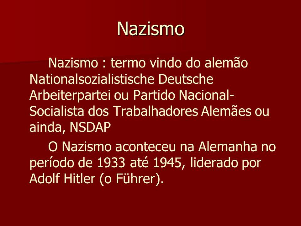 Nazismo Nazismo : termo vindo do alemão Nationalsozialistische Deutsche Arbeiterpartei ou Partido Nacional- Socialista dos Trabalhadores Alemães ou ai