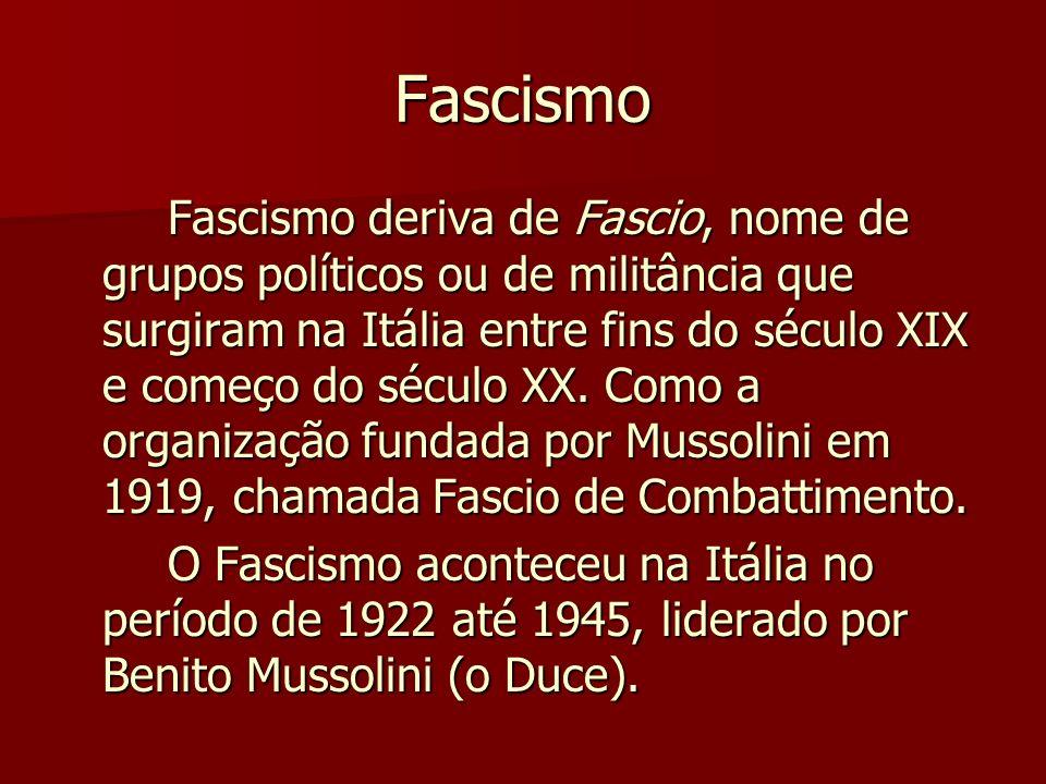Fascismo Fascismo deriva de Fascio, nome de grupos políticos ou de militância que surgiram na Itália entre fins do século XIX e começo do século XX. C