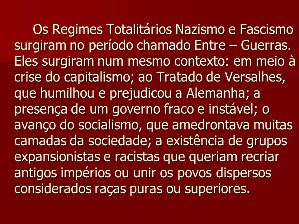Os Regimes Totalitários Nazismo e Fascismo surgiram no período chamado Entre – Guerras. Eles surgiram num mesmo contexto: em meio à crise do capitalis