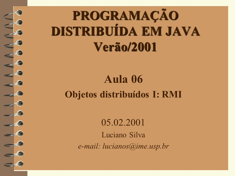 32 Exemplo II ( Calculadora) Cliente import java.rmi.Naming; public class CalculatorClient { public static void main(String[] args) { try { Calculator c = (Calculator) Naming.lookup( rmi://jaca.ime.usp.br:1099/CalculatorService ); System.out.println( c.sub(4, 3) ); System.out.println( c.add(4, 5) ); System.out.println( c.mul(3, 6) ); System.out.println( c.div(9, 3) ); } catch (Exception e) { System.out.println(e); }
